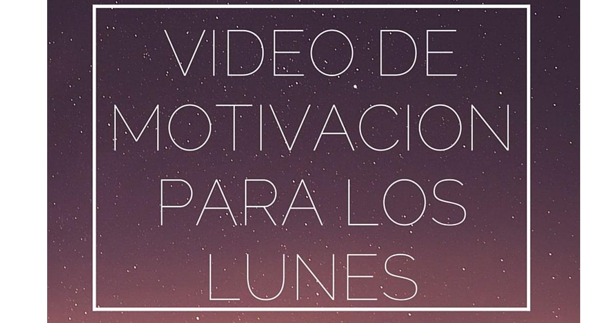 Video de Motivacion Para los Lunes