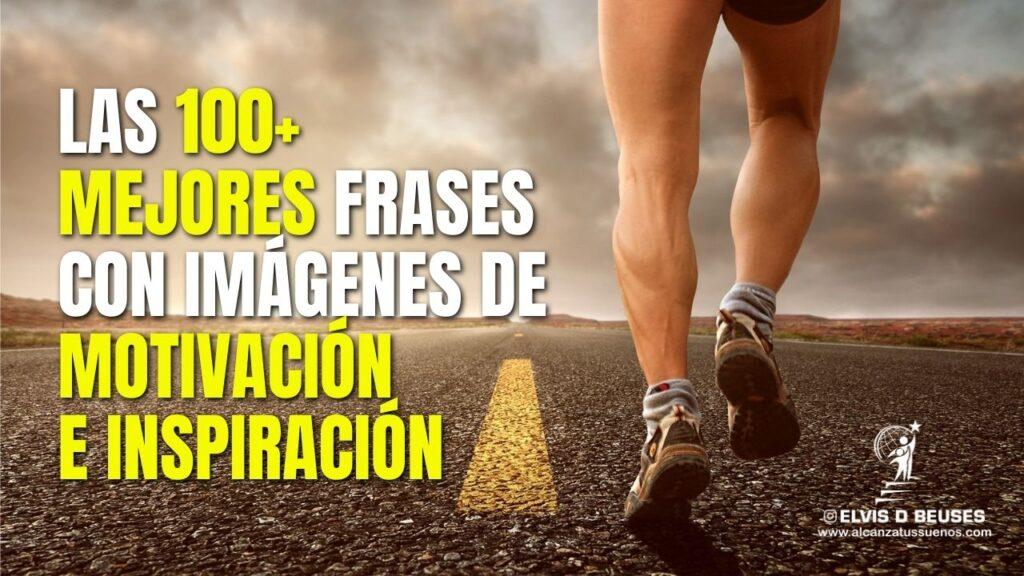 Las 100 Mejores Frases Con Imágenes De Motivación E Inspiración Alcanza Tus Sueños