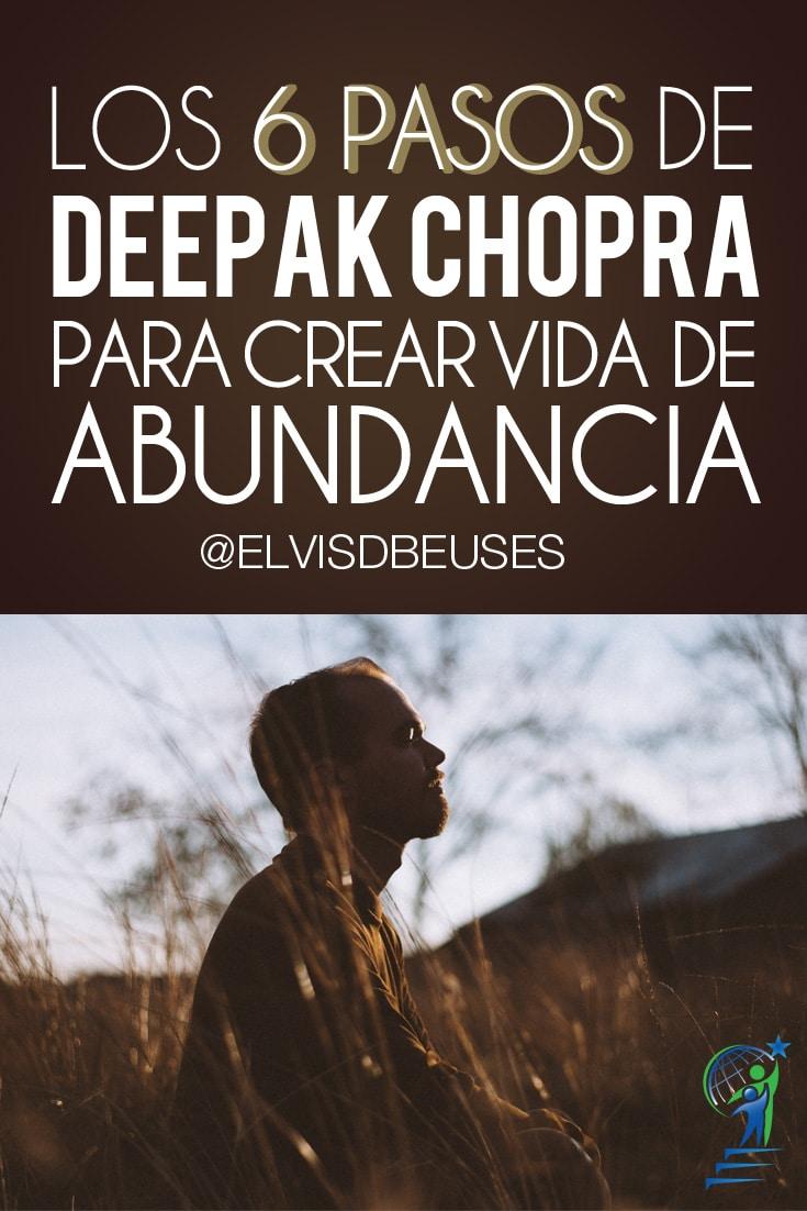 Los 6 Pasos De Deepak Chopra Para Crear Vida De Abundancia